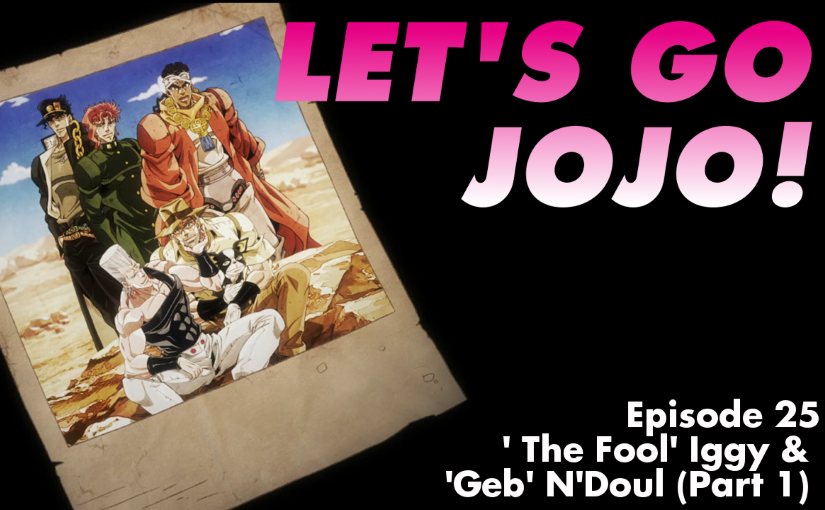 Let's Go JoJo! Episode 25 – Iggy the Fool and Geb's N'doul (Part 1)