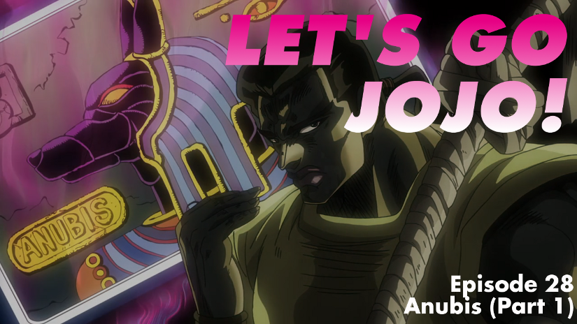 Let's Go JoJo! Episode 28 - Anubis (Part 1)