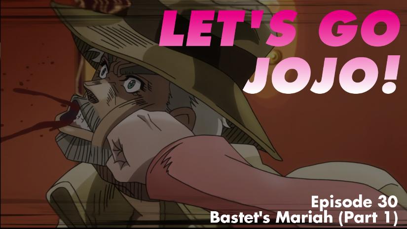 Let's Go JoJo 30 Bastet's Mariah