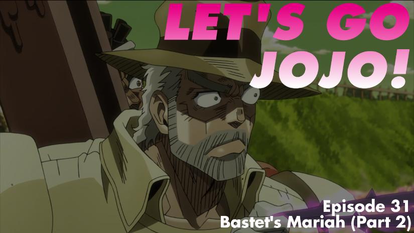 Let's Go JoJo! Episode 31 - Bastet's Mariah (Part 2)