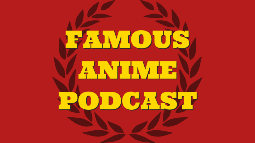 Episode 240 – The Famous Anime Podcast Pilot